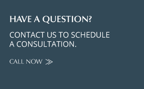 HAVE A QUESTION | CONTACT US TO SCHEDULE A CONSULTATION | CALL NOW